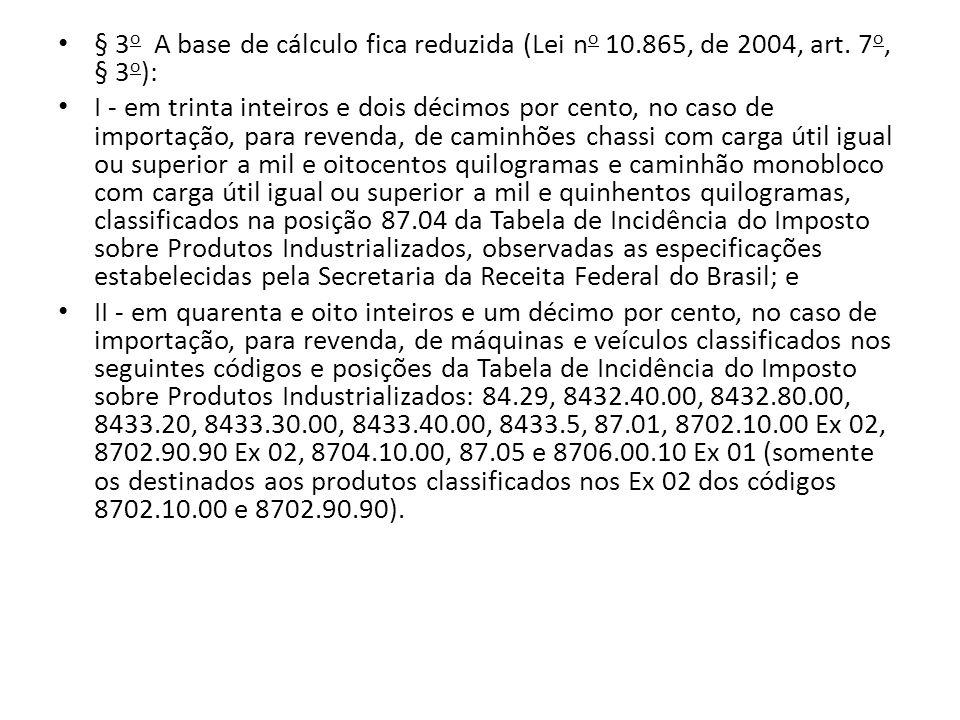 § 3 o A base de cálculo fica reduzida (Lei n o 10.865, de 2004, art.