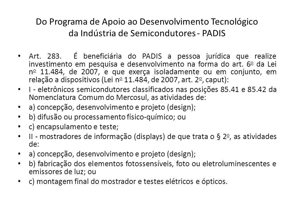 Do Programa de Apoio ao Desenvolvimento Tecnológico da Indústria de Semicondutores - PADIS Art.