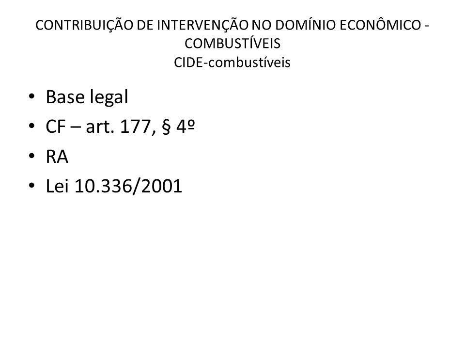 CONTRIBUIÇÃO DE INTERVENÇÃO NO DOMÍNIO ECONÔMICO - COMBUSTÍVEIS CIDE-combustíveis Base legal CF – art.