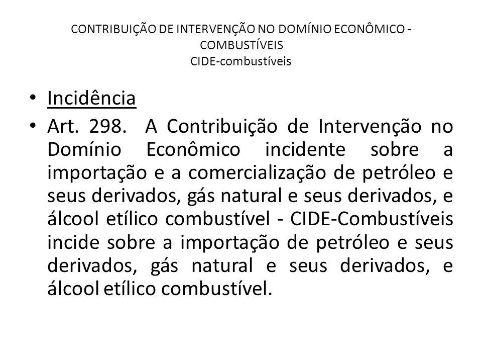 CONTRIBUIÇÃO DE INTERVENÇÃO NO DOMÍNIO ECONÔMICO - COMBUSTÍVEIS CIDE-combustíveis Incidência Art.