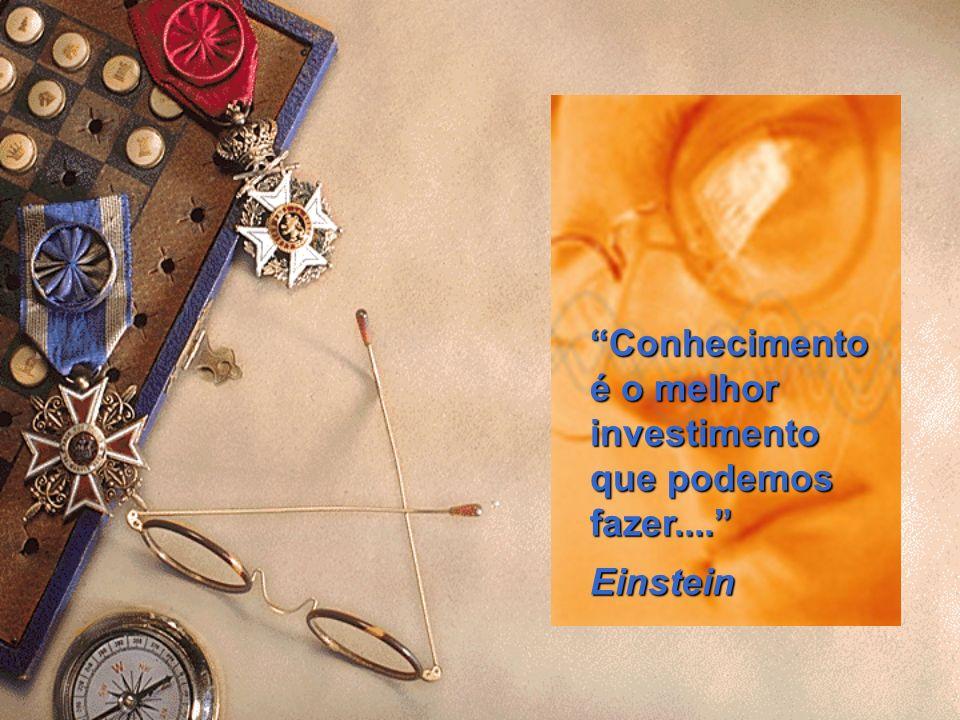Conhecimento é o melhor investimento que podemos fazer....Einstein