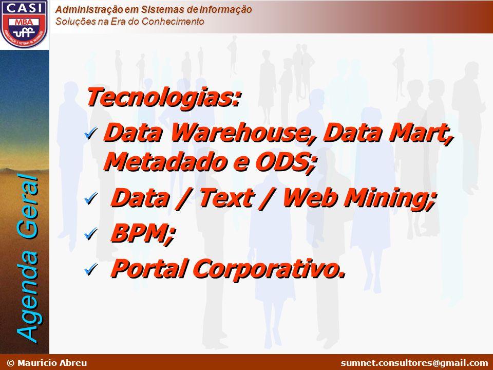 sumnet@microlink.com.br © Mauricio Abreusumnet.consultores@gmail.com Administração em Sistemas de Informação Soluções na Era do Conhecimento Introdução Novo Ambiente de Negócios Sistemas de Informação Sistemas de Apoio a Decisão Tecnologias: Data Warehouse, Data Mart, Metadado e ODS Modelagem do DW Segunda Geração do DW Introdução Novo Ambiente de Negócios Sistemas de Informação Sistemas de Apoio a Decisão Tecnologias: Data Warehouse, Data Mart, Metadado e ODS Modelagem do DW Segunda Geração do DW Agenda
