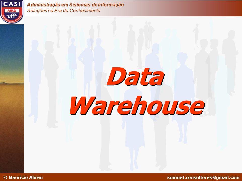 sumnet@microlink.com.br © Mauricio Abreusumnet.consultores@gmail.com Administração em Sistemas de Informação Soluções na Era do Conhecimento Data Ware