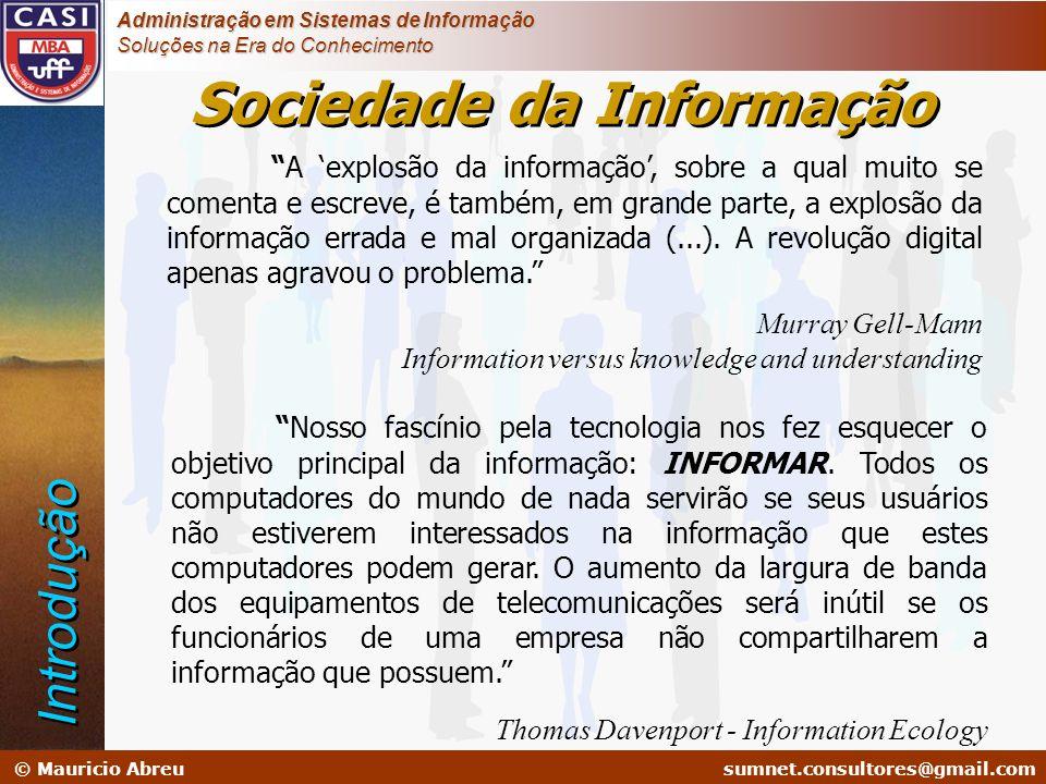 sumnet@microlink.com.br © Mauricio Abreusumnet.consultores@gmail.com Administração em Sistemas de Informação Soluções na Era do Conhecimento Aplicações Típicas Pesquisa de fraudes; Análise de crédito; Análise de sazonalidade; Análise de risco; Perfis de cliente.