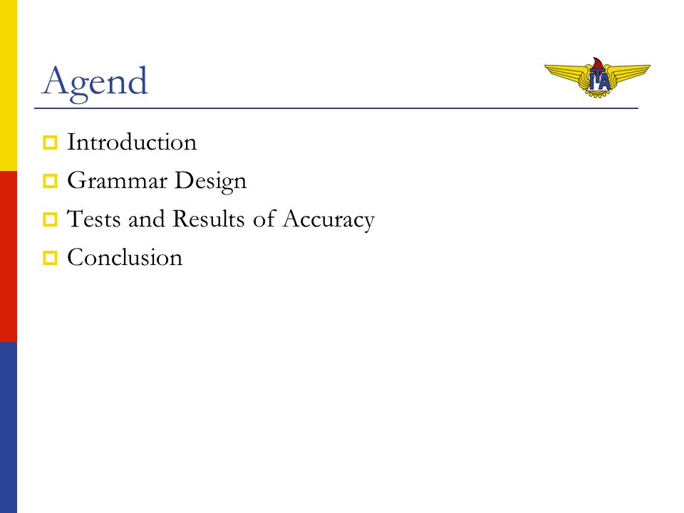 Agend Introduction Grammar Design Tests and Results of Accuracy Conclusion