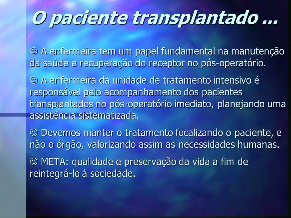 O paciente transplantado... A enfermeira tem um papel fundamental na manutenção da saúde e recuperação do receptor no pós-operatório. A enfermeira tem