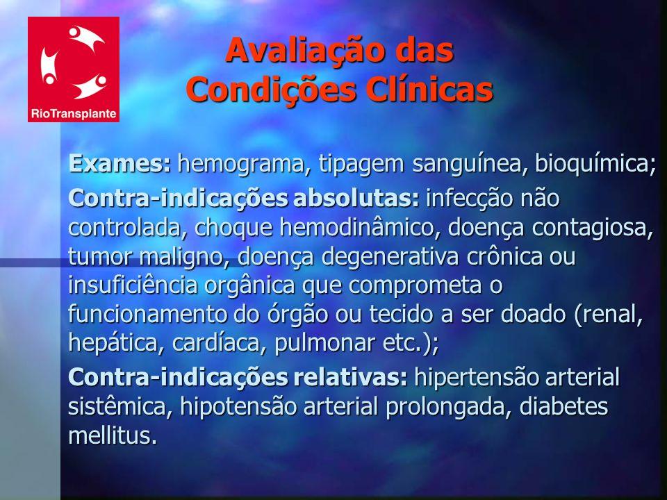 Avaliação das Condições Clínicas Exames: hemograma, tipagem sanguínea, bioquímica; Contra-indicações absolutas: infecção não controlada, choque hemodi