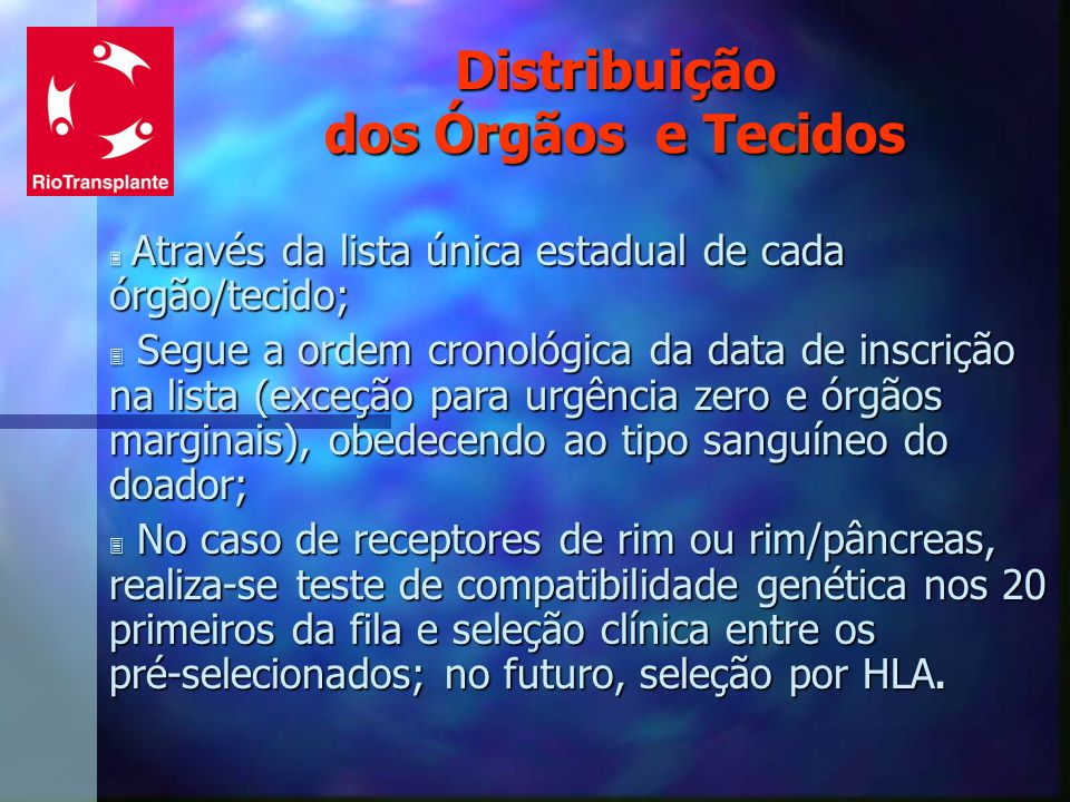 Distribuição dos Órgãos e Tecidos 3 Através da lista única estadual de cada órgão/tecido; 3 Segue a ordem cronológica da data de inscrição na lista (e