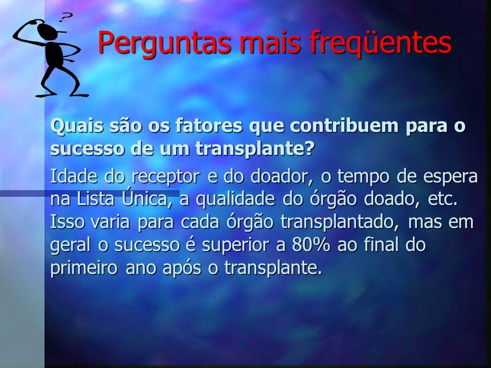 Perguntas mais freqüentes Quais são os fatores que contribuem para o sucesso de um transplante? Idade do receptor e do doador, o tempo de espera na Li