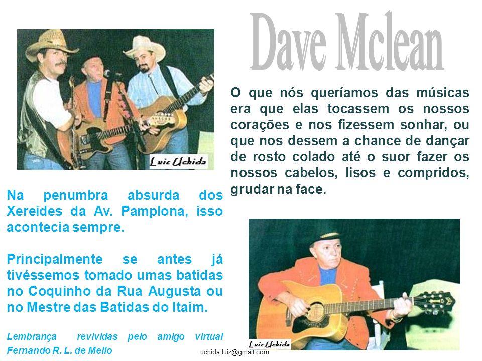 uchida.luiz@gmail.com Ivanilton de Souza Lima – Michael Sullivan - de Recife se mudou para o Rio aos 17, fez parte dos grupos Renato e seus blues caps e The Fevers.