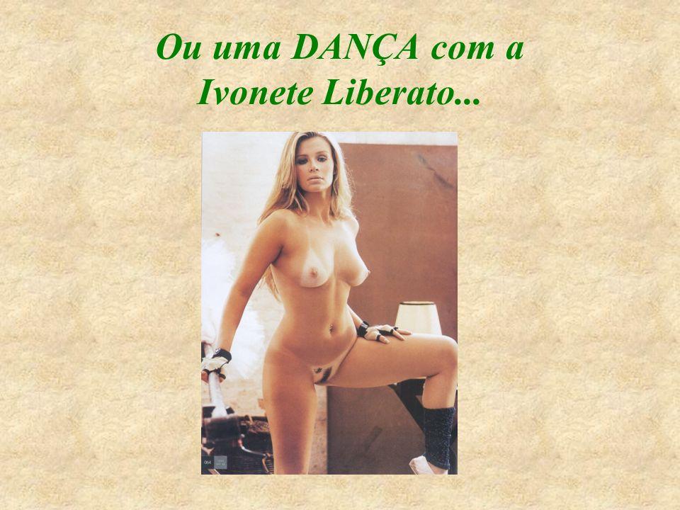 Ou fazer um Hilariê com a Ex-paquita Andrea Sorvetão...