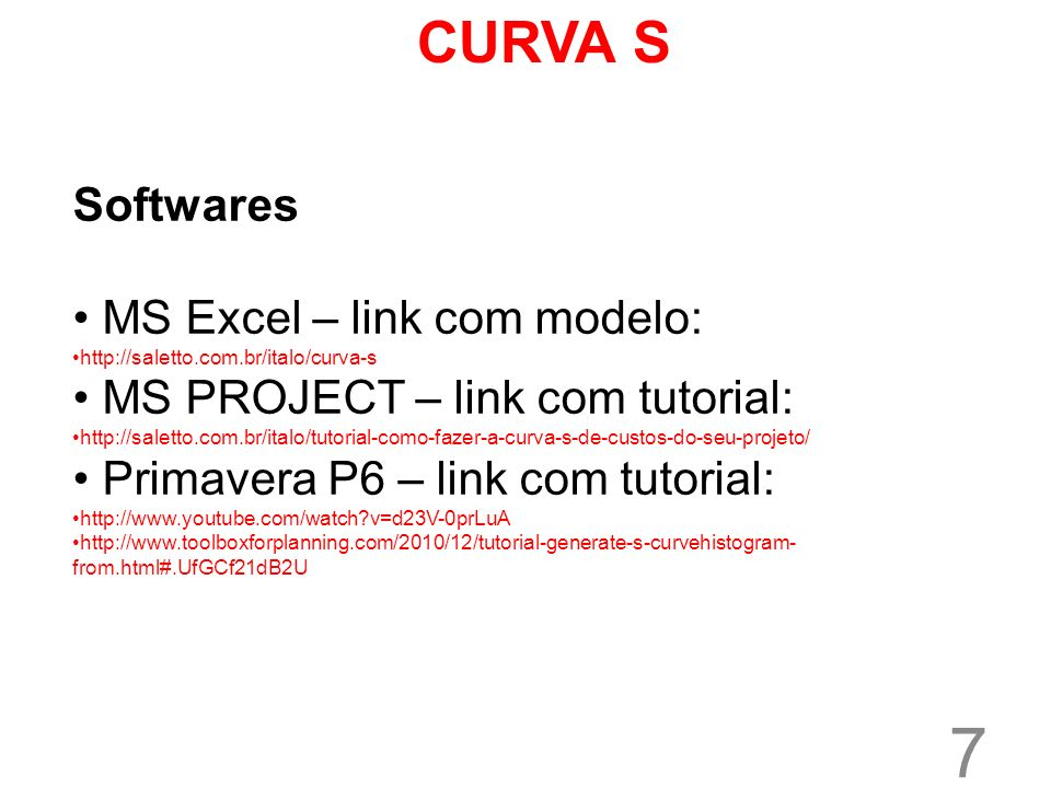 7 Softwares MS Excel – link com modelo: http://saletto.com.br/italo/curva-s MS PROJECT – link com tutorial: http://saletto.com.br/italo/tutorial-como-
