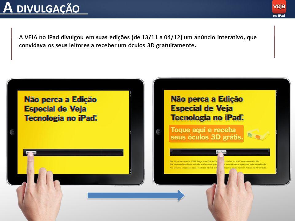 A DIVULGAÇÃO A VEJA no iPad divulgou em suas edições (de 13/11 a 04/12) um anúncio interativo, que convidava os seus leitores a receber um óculos 3D gratuitamente.