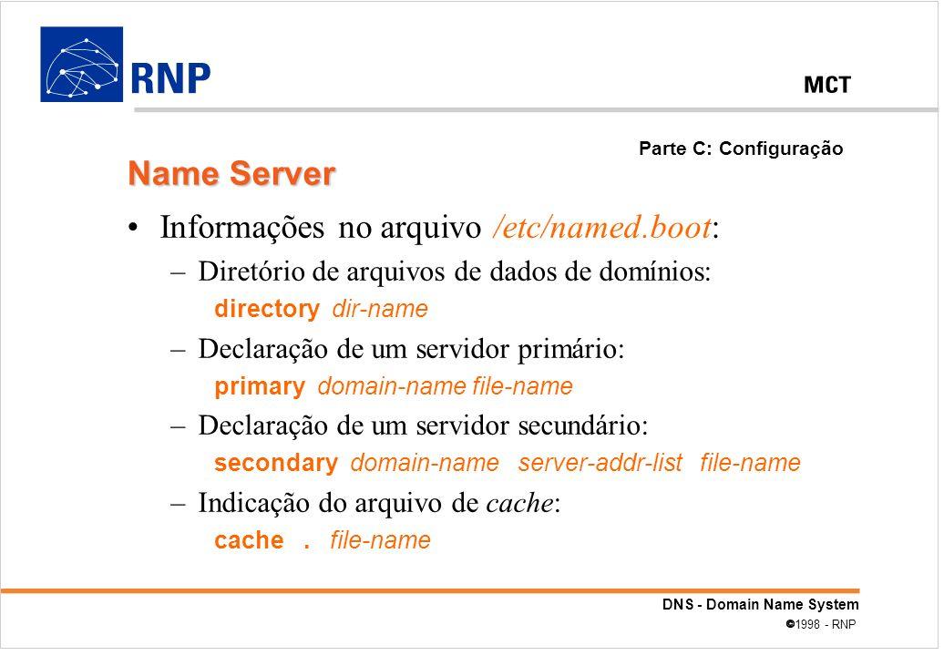DNS - Domain Name System 1998 - RNP Informações no arquivo /etc/named.boot: –Diretório de arquivos de dados de domínios: directory dir-name –Declaraçã