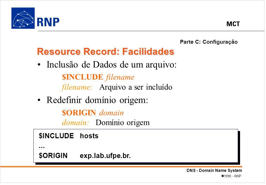 DNS - Domain Name System 1998 - RNP Inclusão de Dados de um arquivo: $INCLUDE filename filename: Arquivo a ser incluído Redefinir domínio origem: $ORI