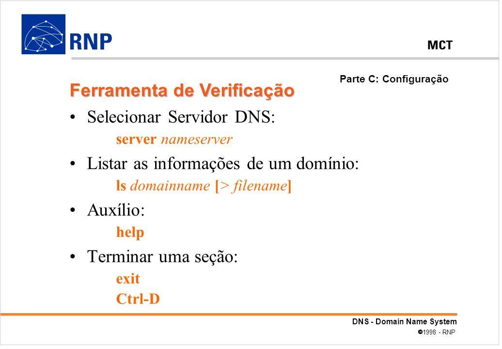DNS - Domain Name System 1998 - RNP Selecionar Servidor DNS: server nameserver Listar as informações de um domínio: ls domainname [> filename] Auxílio