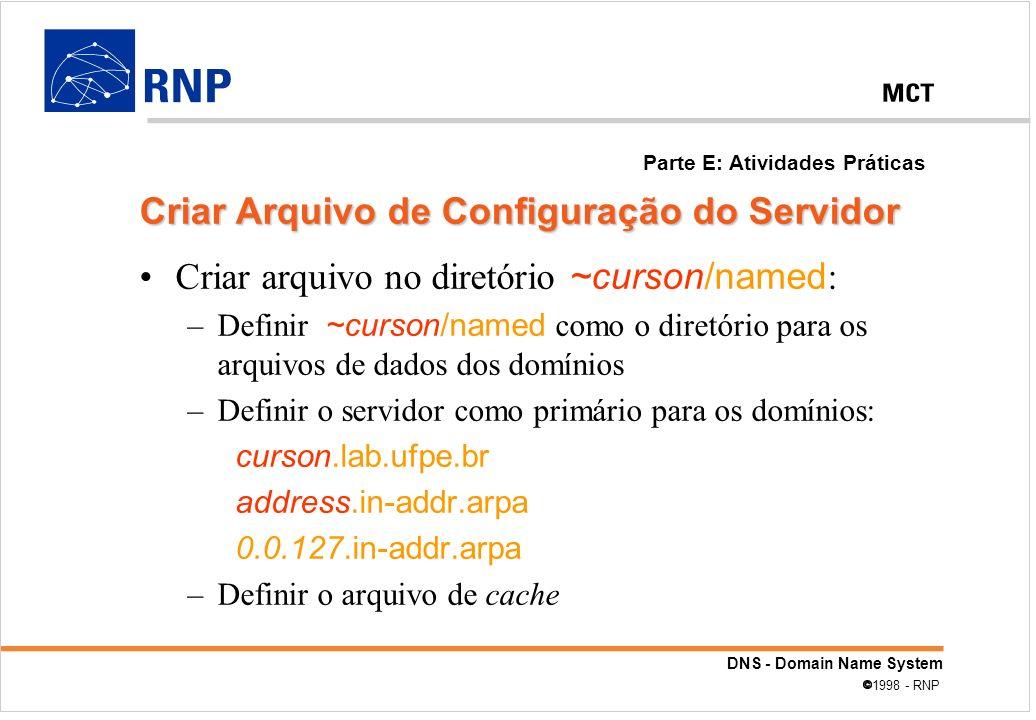 DNS - Domain Name System 1998 - RNP Criar arquivo no diretório ~curson/named : –Definir ~curson/named como o diretório para os arquivos de dados dos d