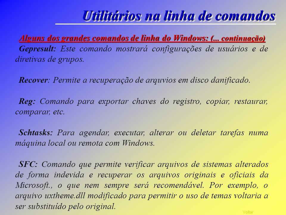 Voltar Utilitários na linha de comandos Alguns dos grandes comandos de linha do Windows: Bootcfg: Permite ver as configurações do seu menu de boot Def