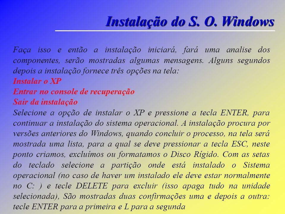 Instalação do S. O. Windows Formatação e Instalação Para formatar a partir do CD Rom do Windows XP o processo exige uma pequena configuração na BIOS d