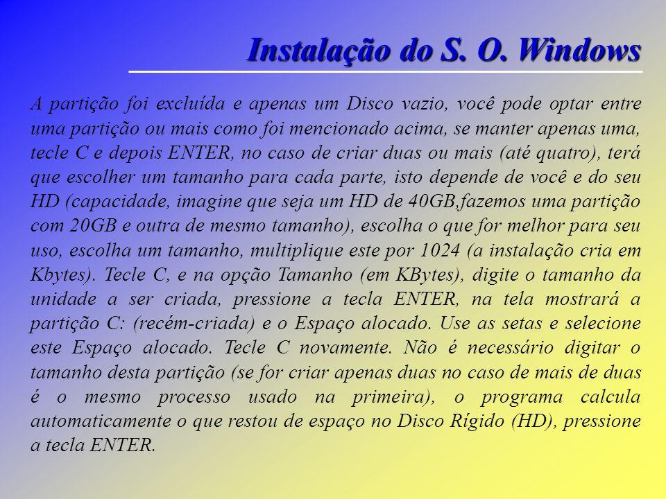 Instalação do S. O. Windows Faça isso e então a instalação iniciará, fará uma analise dos componentes, serão mostradas algumas mensagens. Alguns segun