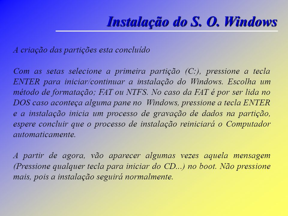 Instalação do S. O. Windows A partição foi excluída e apenas um Disco vazio, você pode optar entre uma partição ou mais como foi mencionado acima, se
