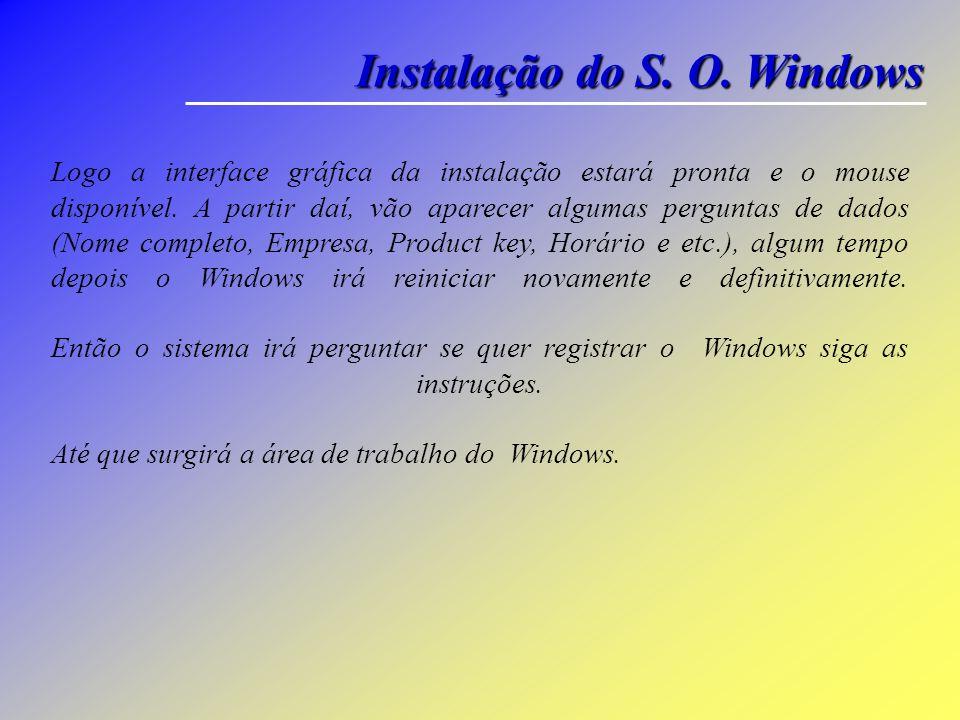 Instalação do S. O. Windows A criação das partições esta concluído Com as setas selecione a primeira partição (C:), pressione a tecla ENTER para inici