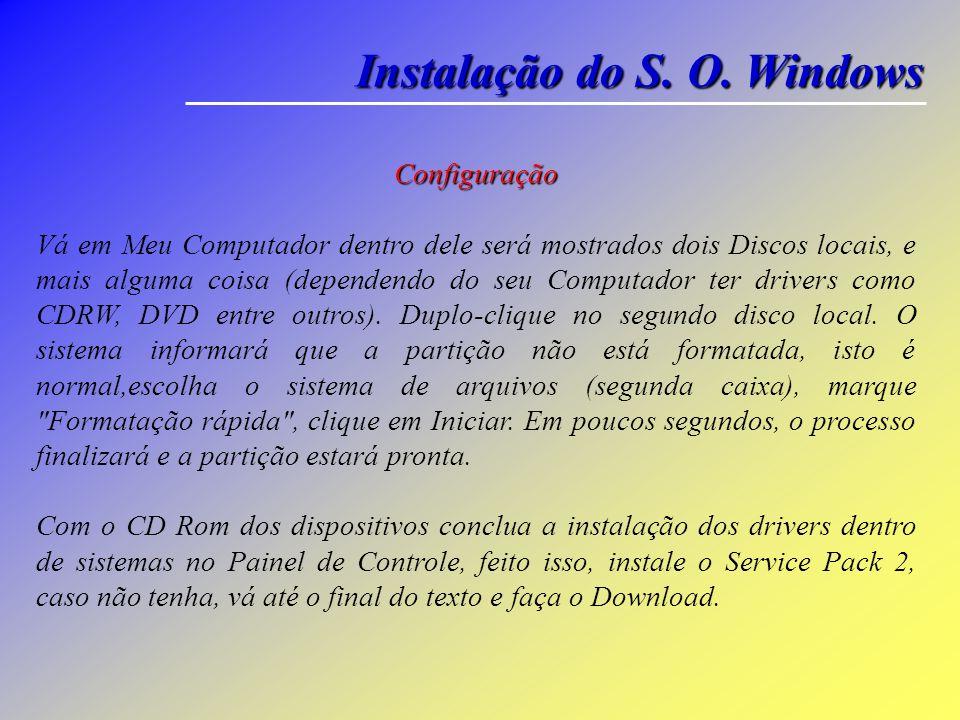 Instalação do S. O. Windows Logo a interface gráfica da instalação estará pronta e o mouse disponível. A partir daí, vão aparecer algumas perguntas de