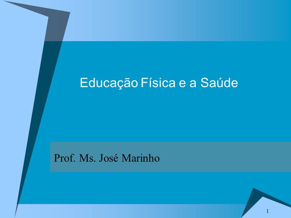 1 Educação Física e a Saúde Prof. Ms. José Marinho