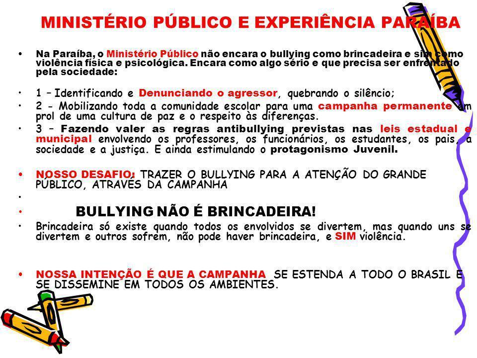 MINISTÉRIO PÚBLICO E EXPERIÊNCIA PARAÍBA Na Paraíba, o Ministério Público não encara o bullying como brincadeira e sim como violência física e psicoló