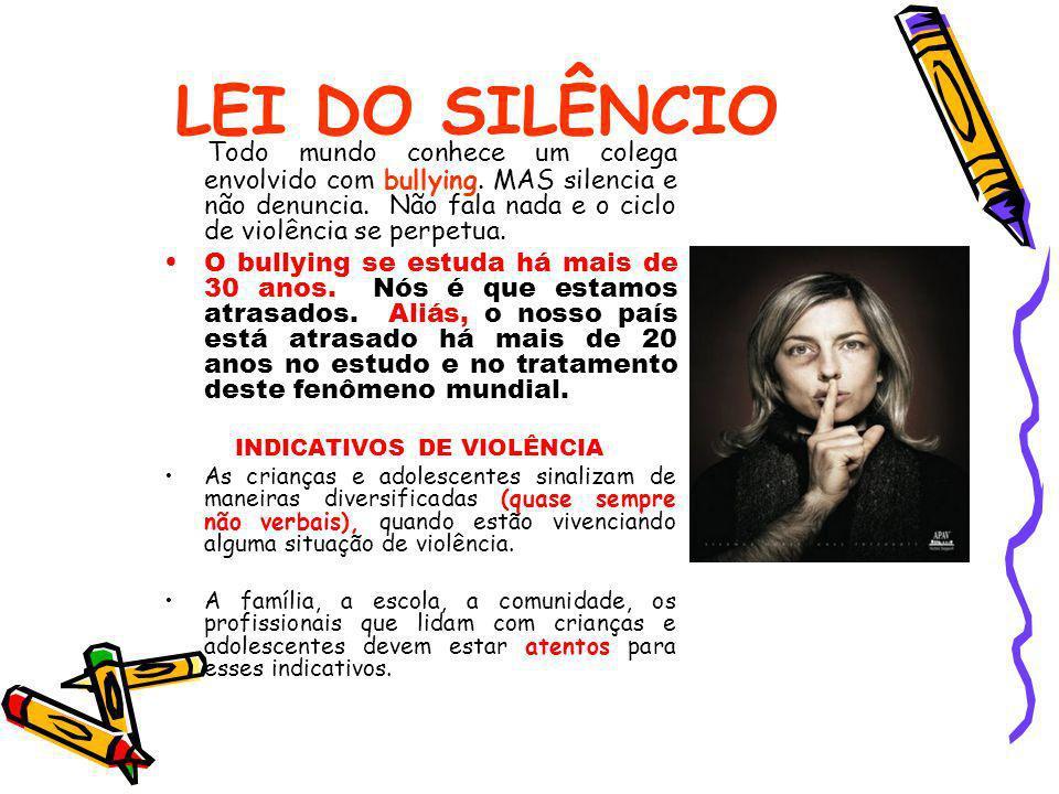 LEI DO SILÊNCIO Todo mundo conhece um colega envolvido com bullying. MAS silencia e não denuncia. Não fala nada e o ciclo de violência se perpetua. O