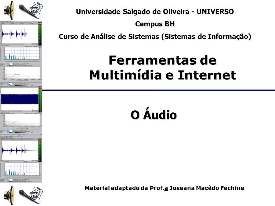 O Áudio Universidade Salgado de Oliveira - UNIVERSO Campus BH Curso de Análise de Sistemas (Sistemas de Informação) Ferramentas de Multimídia e Intern