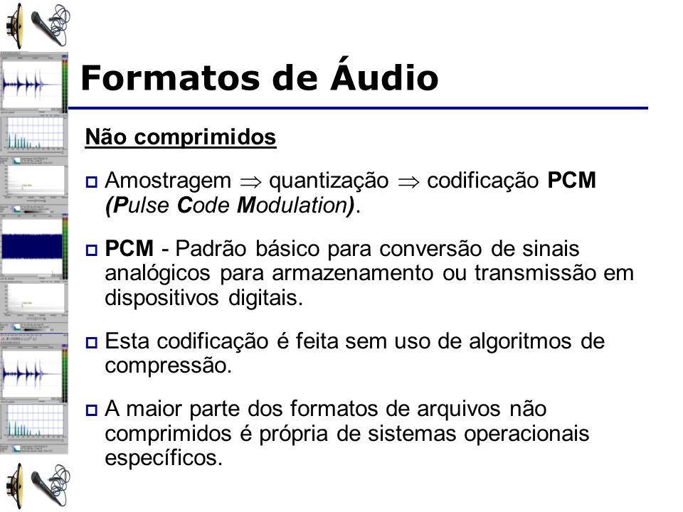 Formatos de Áudio Não comprimidos Amostragem quantização codificação PCM (Pulse Code Modulation). PCM - Padrão básico para conversão de sinais analógi