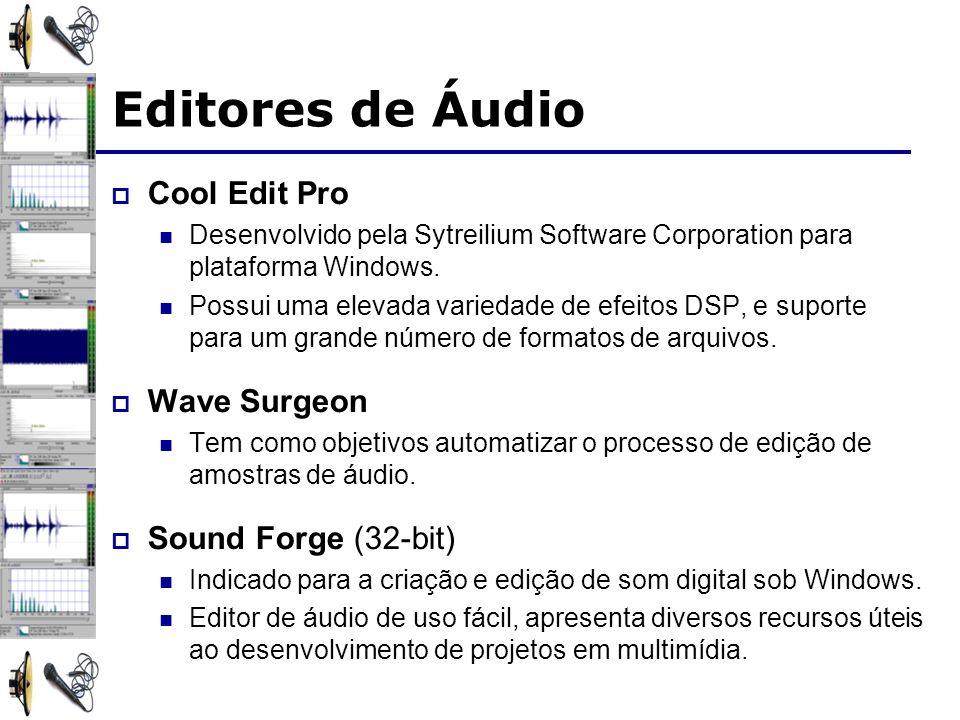 Editores de Áudio Cool Edit Pro Desenvolvido pela Sytreilium Software Corporation para plataforma Windows. Possui uma elevada variedade de efeitos DSP