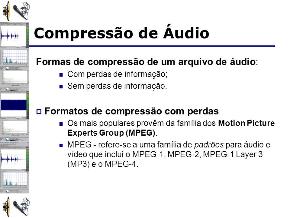 Compressão de Áudio Formas de compressão de um arquivo de áudio: Com perdas de informação; Sem perdas de informação. Formatos de compressão com perdas