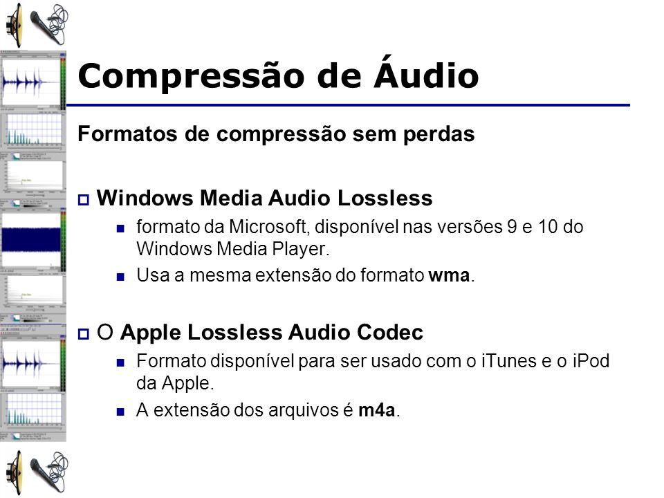 Formatos de compressão sem perdas Windows Media Audio Lossless formato da Microsoft, disponível nas versões 9 e 10 do Windows Media Player. Usa a mesm