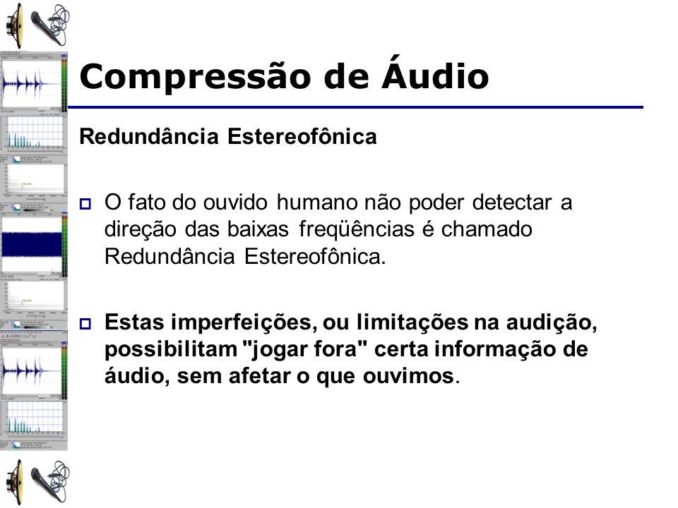Redundância Estereofônica O fato do ouvido humano não poder detectar a direção das baixas freqüências é chamado Redundância Estereofônica. Estas imper