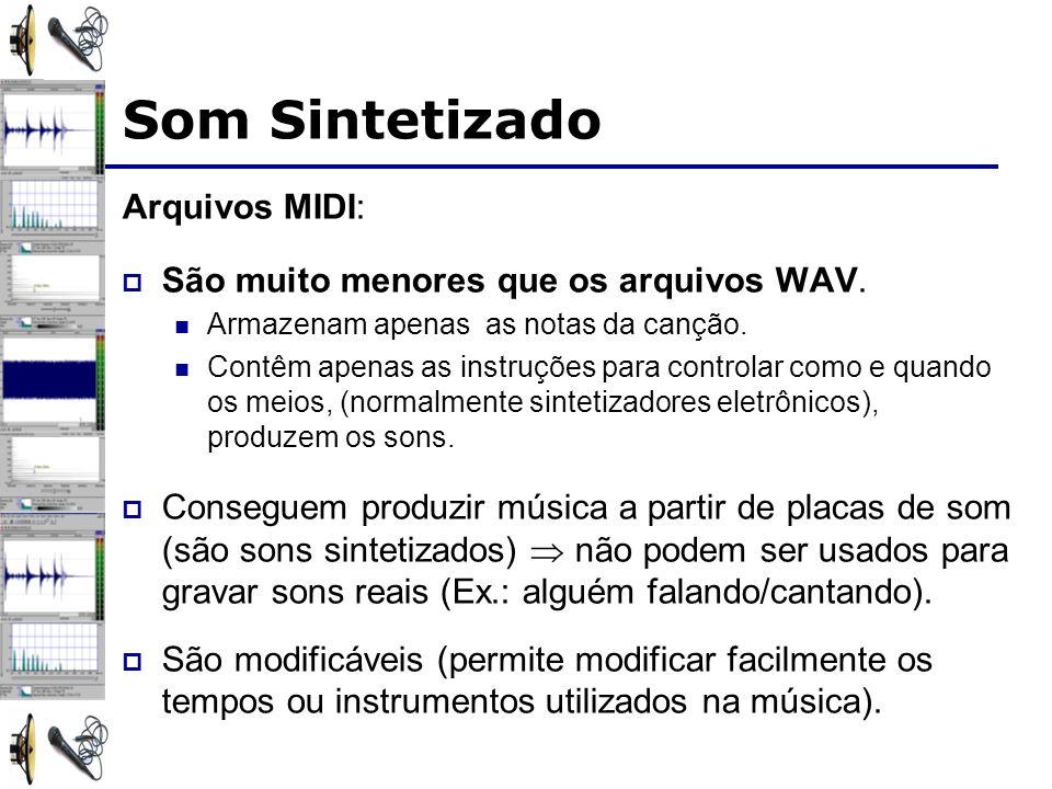 Arquivos MIDI: São muito menores que os arquivos WAV. Armazenam apenas as notas da canção. Contêm apenas as instruções para controlar como e quando os