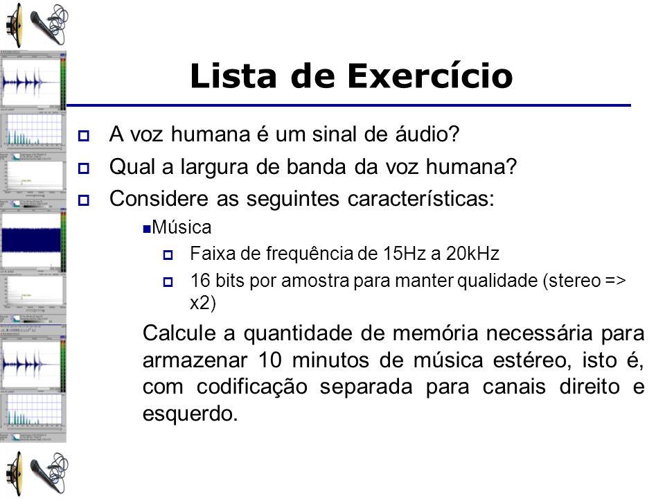 Lista de Exercício A voz humana é um sinal de áudio? Qual a largura de banda da voz humana? Considere as seguintes características: Música Faixa de fr