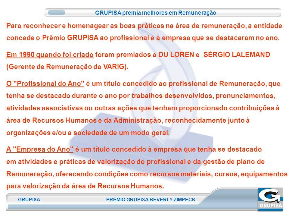GRUPISA PRÊMIO GRUPISA BEVERLY ZIMPECK Para reconhecer e homenagear as boas práticas na área de remuneração, a entidade concede o Prêmio GRUPISA ao profissional e à empresa que se destacaram no ano.