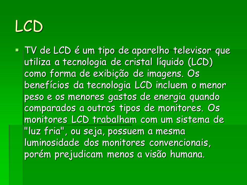 LCD TV de LCD é um tipo de aparelho televisor que utiliza a tecnologia de cristal líquido (LCD) como forma de exibição de imagens.