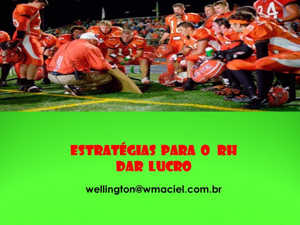 Estratégias para o rh dar lucro wellington@wmaciel.com.br