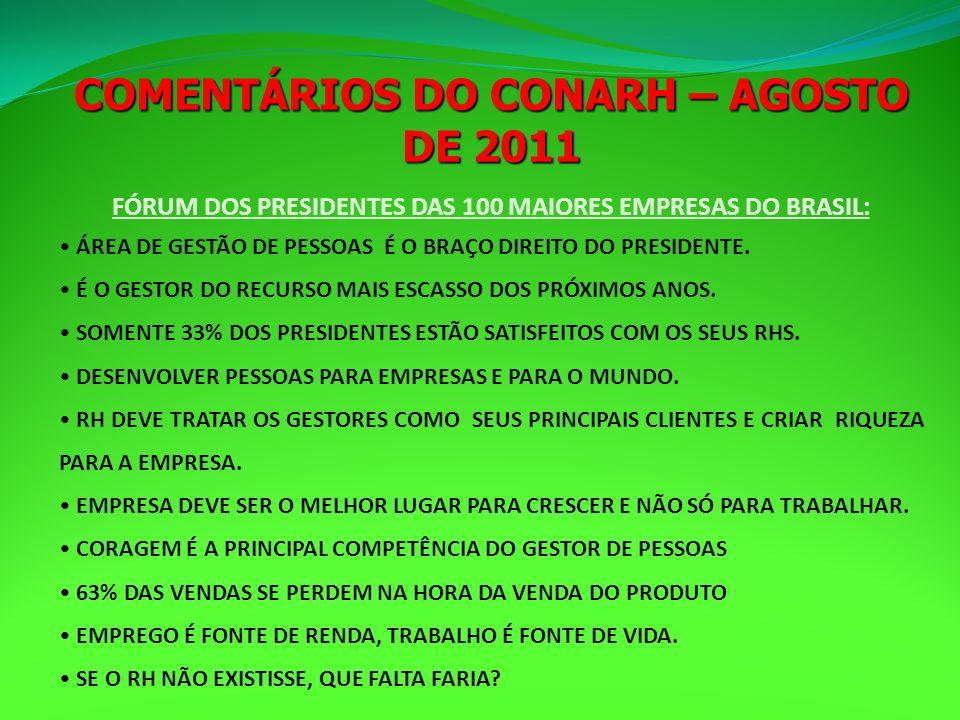 COMENTÁRIOS DO CONARH – AGOSTO DE 2011 FÓRUM DOS PRESIDENTES DAS 100 MAIORES EMPRESAS DO BRASIL: ÁREA DE GESTÃO DE PESSOAS É O BRAÇO DIREITO DO PRESID