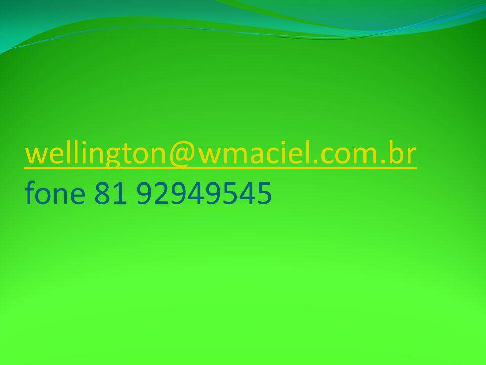 wellington@wmaciel.com.br wellington@wmaciel.com.br fone 81 92949545