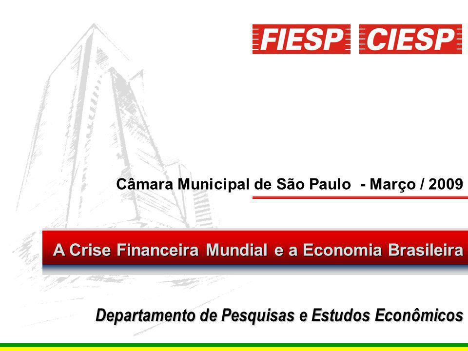 1 A Crise Financeira Mundial e a Economia Brasileira Câmara Municipal de São Paulo - Março / 2009 Departamento de Pesquisas e Estudos Econômicos