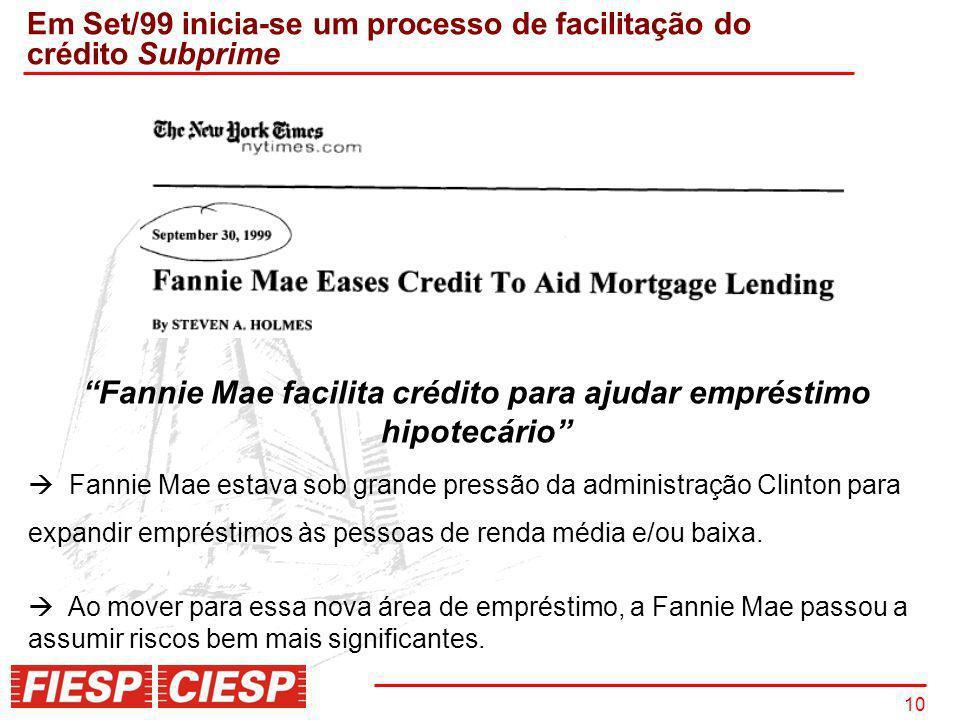 10 Em Set/99 inicia-se um processo de facilitação do crédito Subprime Fannie Mae facilita crédito para ajudar empréstimo hipotecário Fannie Mae estava
