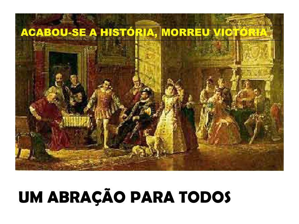 UM ABRAÇÃO PARA TODOS ACABOU-SE A HISTÓRIA, MORREU VICTÓRIA