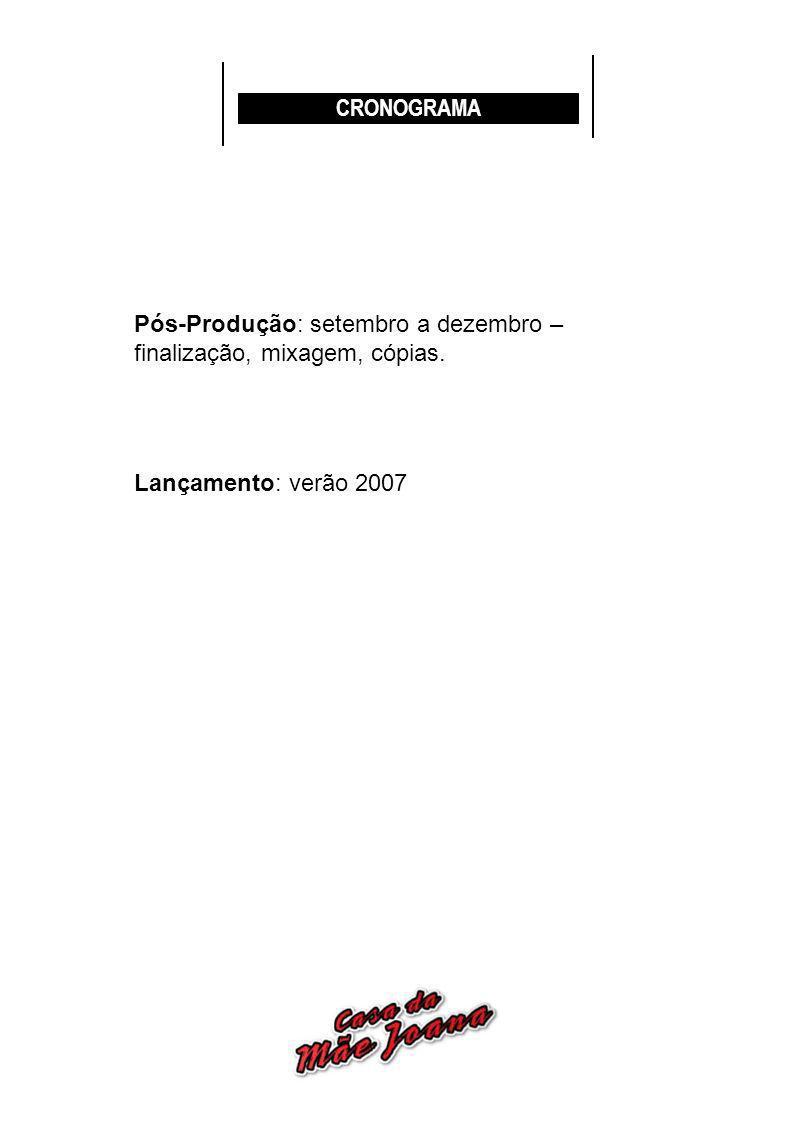 CRONOGRAMA Pós-Produção: setembro a dezembro – finalização, mixagem, cópias. Lançamento: verão 2007