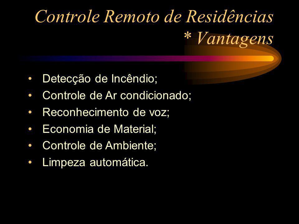 Controle Remoto de Residências * Vantagens Detecção de Incêndio; Controle de Ar condicionado; Reconhecimento de voz; Economia de Material; Controle de
