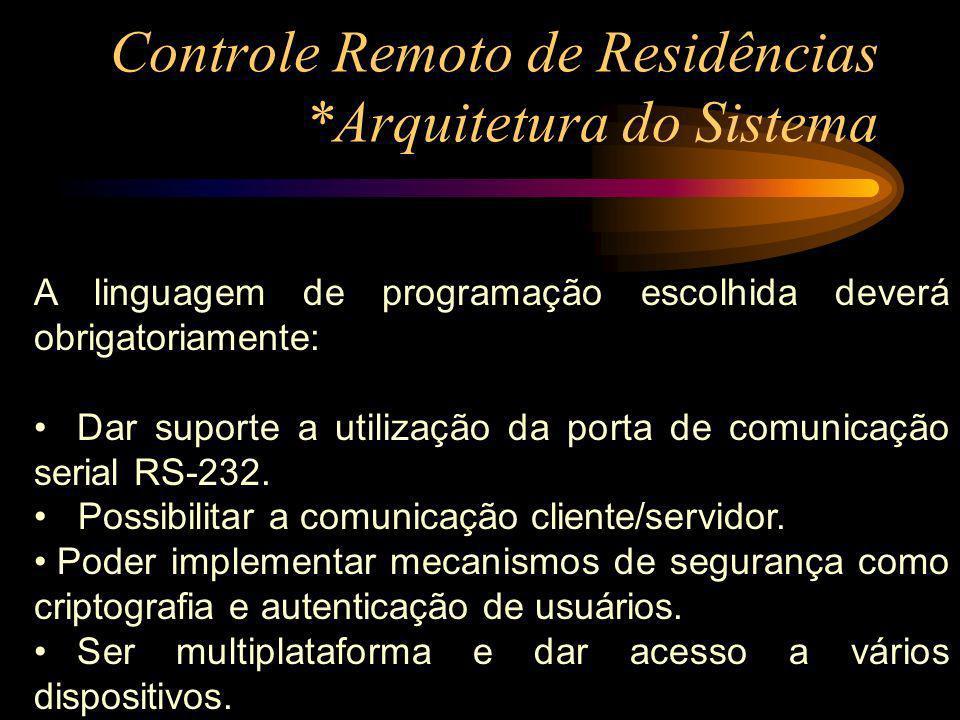 Controle Remoto de Residências *Arquitetura do Sistema A linguagem de programação escolhida deverá obrigatoriamente: Dar suporte a utilização da porta