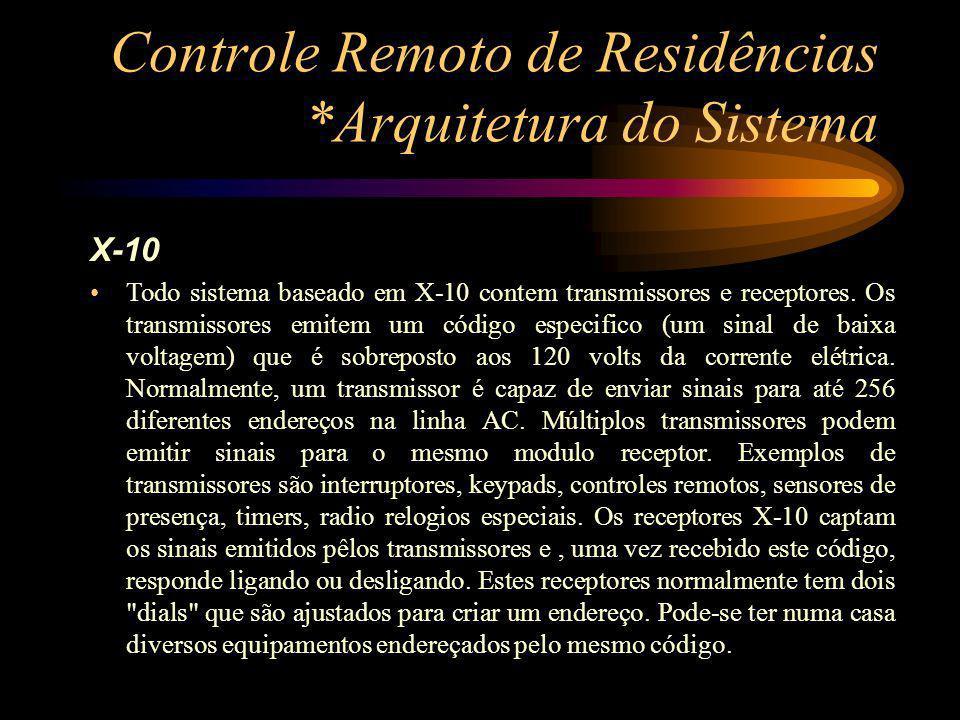 Controle Remoto de Residências *Arquitetura do Sistema X-10 Todo sistema baseado em X-10 contem transmissores e receptores. Os transmissores emitem um